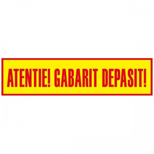 "Autocolant ""Atentie! Gabarit Depasit!""  - 1000 x 250 mm ( 100 x 25 cm )"
